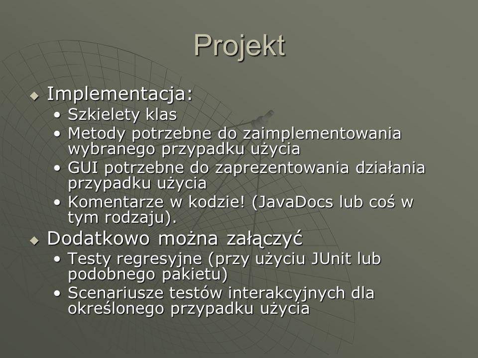 Projekt Implementacja: Implementacja: Szkielety klasSzkielety klas Metody potrzebne do zaimplementowania wybranego przypadku użyciaMetody potrzebne do