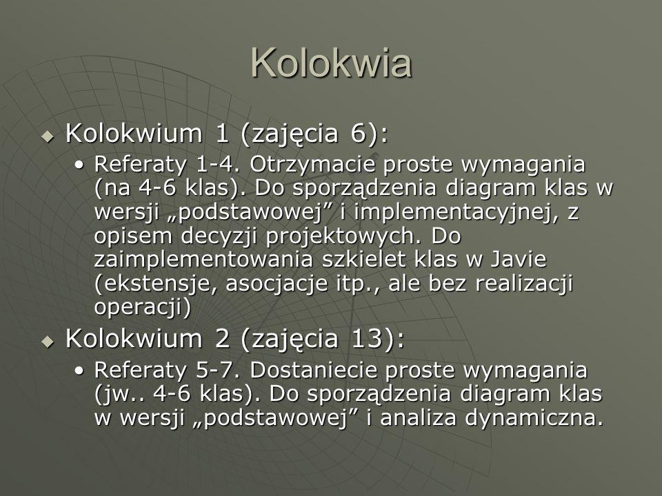 Kolokwia Kolokwium 1 (zajęcia 6): Kolokwium 1 (zajęcia 6): Referaty 1-4. Otrzymacie proste wymagania (na 4-6 klas). Do sporządzenia diagram klas w wer
