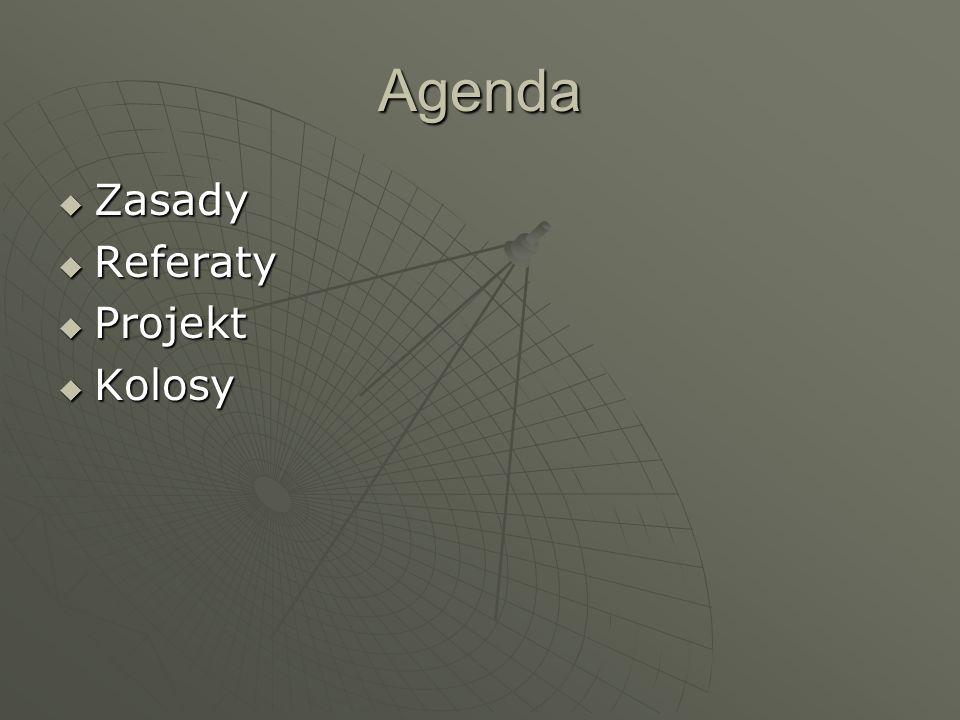 Agenda Zasady Zasady Referaty Referaty Projekt Projekt Kolosy Kolosy