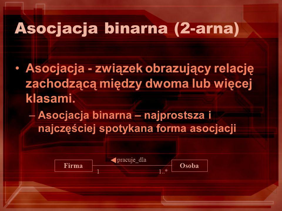 Asocjacja binarna (2-arna) Asocjacja - związek obrazujący relację zachodzącą między dwoma lub więcej klasami.