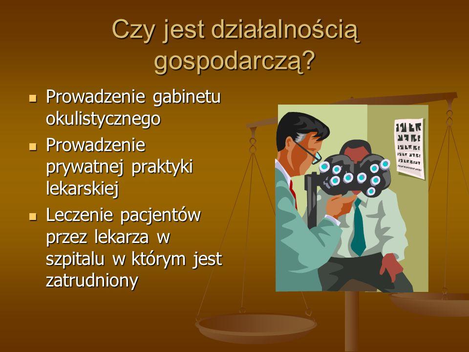 Czy jest działalnością gospodarczą? Prowadzenie gabinetu okulistycznego Prowadzenie gabinetu okulistycznego Prowadzenie prywatnej praktyki lekarskiej