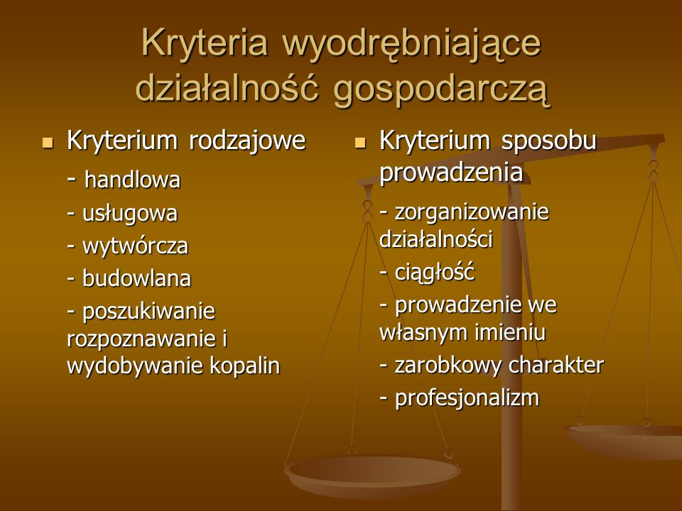 Kryteria wyodrębniające działalność gospodarczą Kryterium rodzajowe Kryterium rodzajowe - handlowa - usługowa - wytwórcza - budowlana - poszukiwanie r