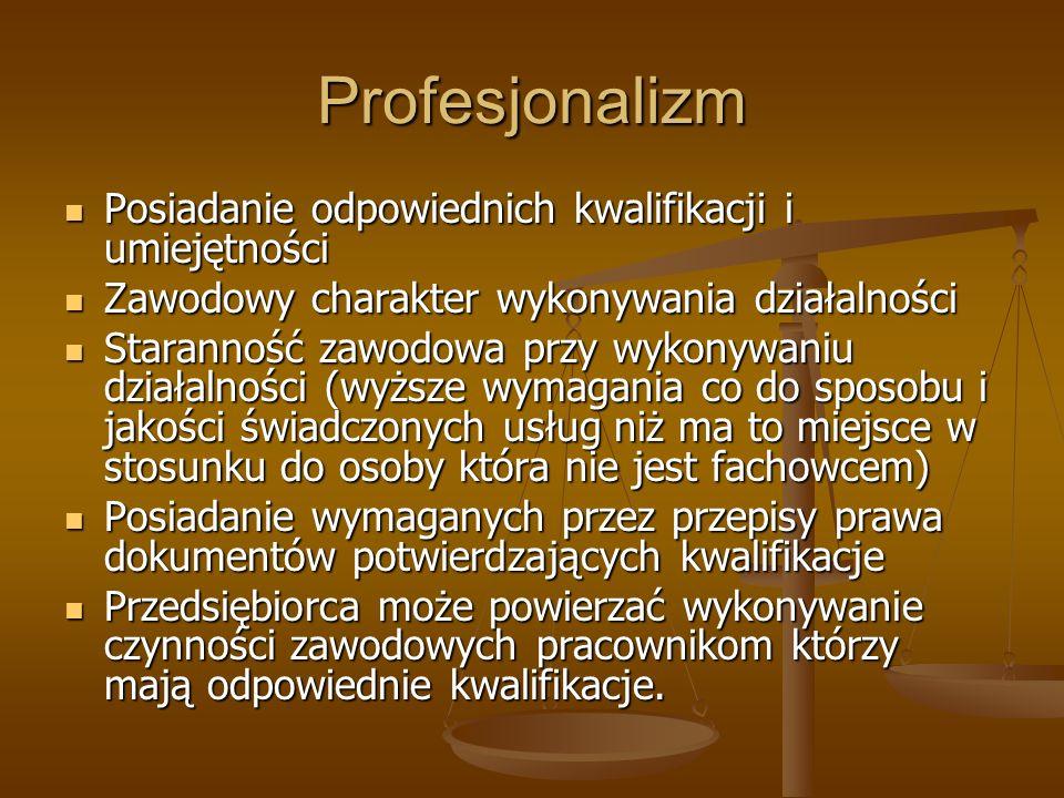 Profesjonalizm Posiadanie odpowiednich kwalifikacji i umiejętności Posiadanie odpowiednich kwalifikacji i umiejętności Zawodowy charakter wykonywania