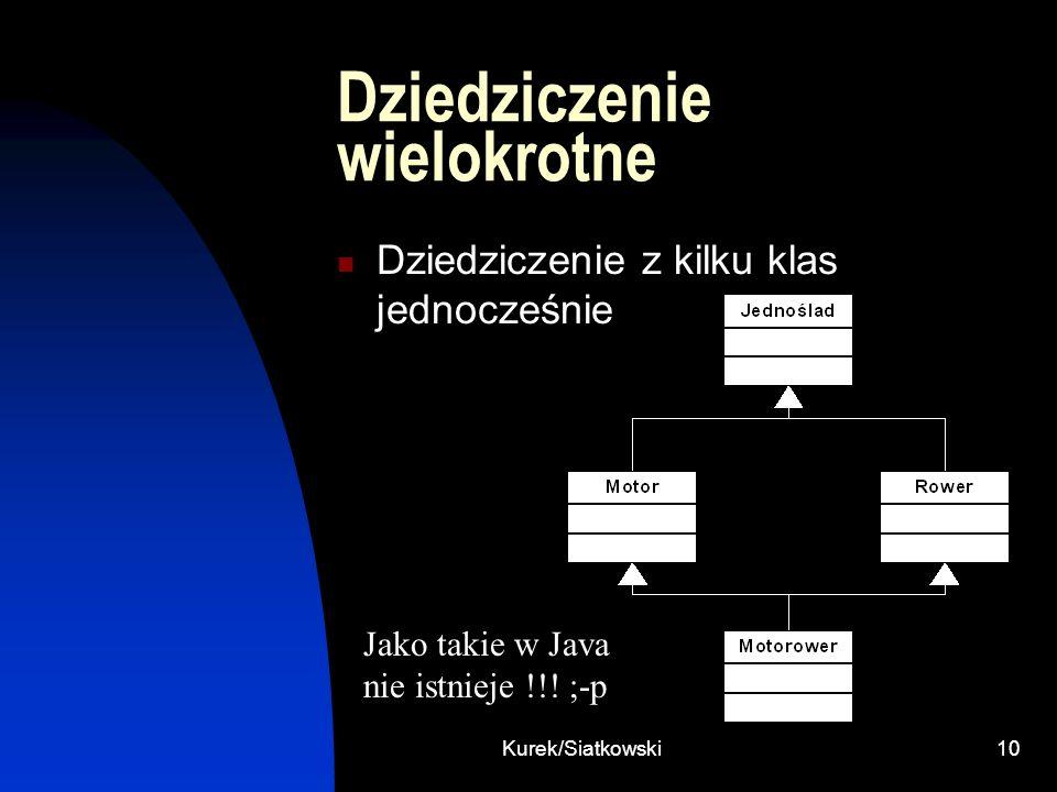 Kurek/Siatkowski10 Dziedziczenie wielokrotne Dziedziczenie z kilku klas jednocześnie Jako takie w Java nie istnieje !!! ;-p