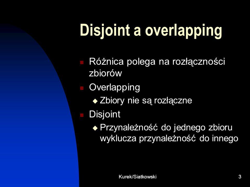 Kurek/Siatkowski3 Disjoint a overlapping Różnica polega na rozłączności zbiorów Overlapping Zbiory nie są rozłączne Disjoint Przynależność do jednego
