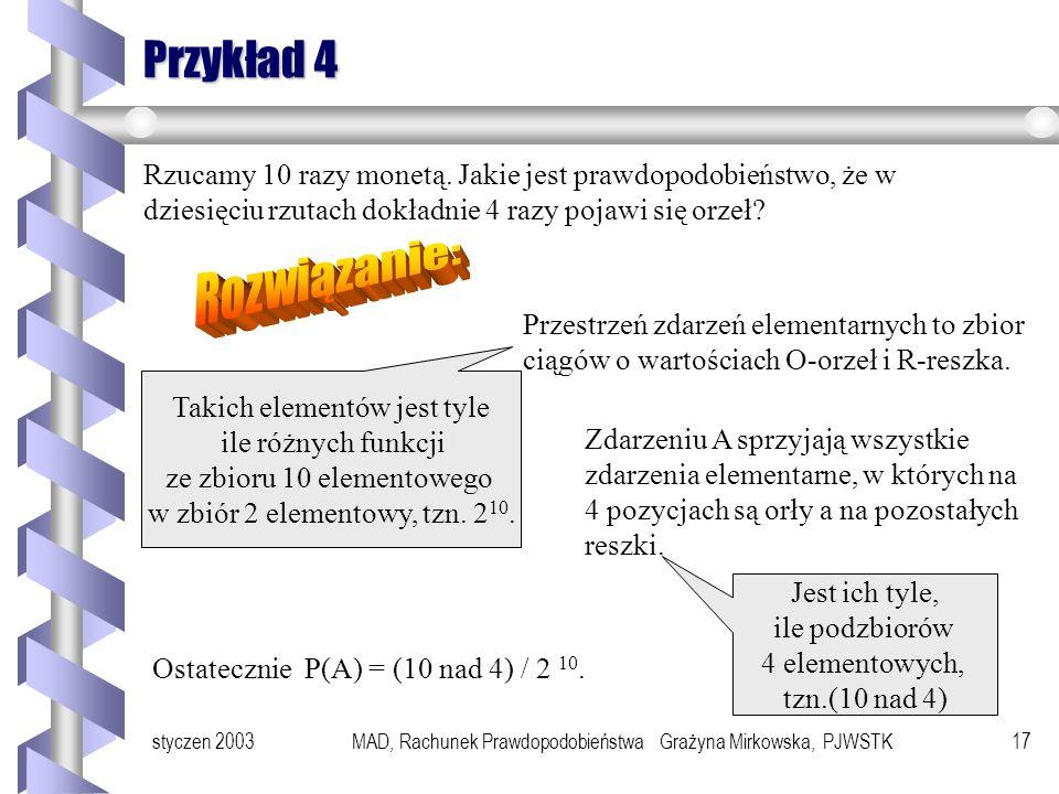 styczen 2003MAD, Rachunek Prawdopodobieństwa Grażyna Mirkowska, PJWSTK16 Przykład 3 W urnie jest 9 kul ponumerowanych od 1 do 9. Losujemy bez zwracani