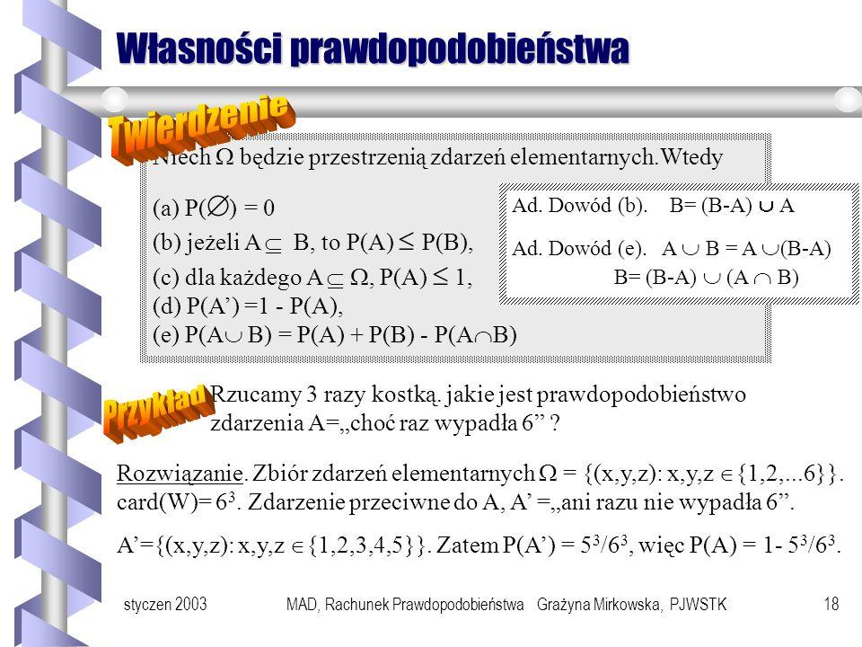styczen 2003MAD, Rachunek Prawdopodobieństwa Grażyna Mirkowska, PJWSTK17 Przykład 4 Rzucamy 10 razy monetą. Jakie jest prawdopodobieństwo, że w dziesi
