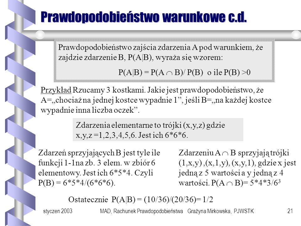styczen 2003MAD, Rachunek Prawdopodobieństwa Grażyna Mirkowska, PJWSTK20 Prawdopodobieństwo warunkowe Przykład 1 234 W urnie znajdują sie 4 kule: dwie