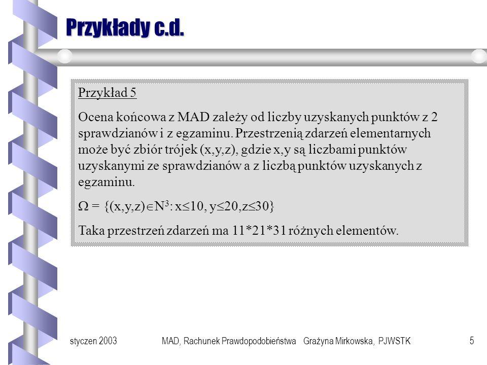styczen 2003MAD, Rachunek Prawdopodobieństwa Grażyna Mirkowska, PJWSTK4 Przykłady Przykład 2 Niech doświadczenie polega na rzucie monetą. Zdarzenia el