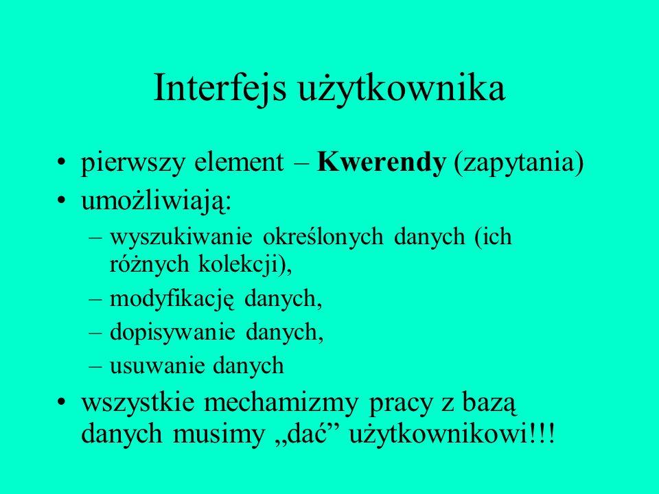 Interfejs użytkownika pierwszy element – Kwerendy (zapytania) umożliwiają: –wyszukiwanie określonych danych (ich różnych kolekcji), –modyfikację danyc
