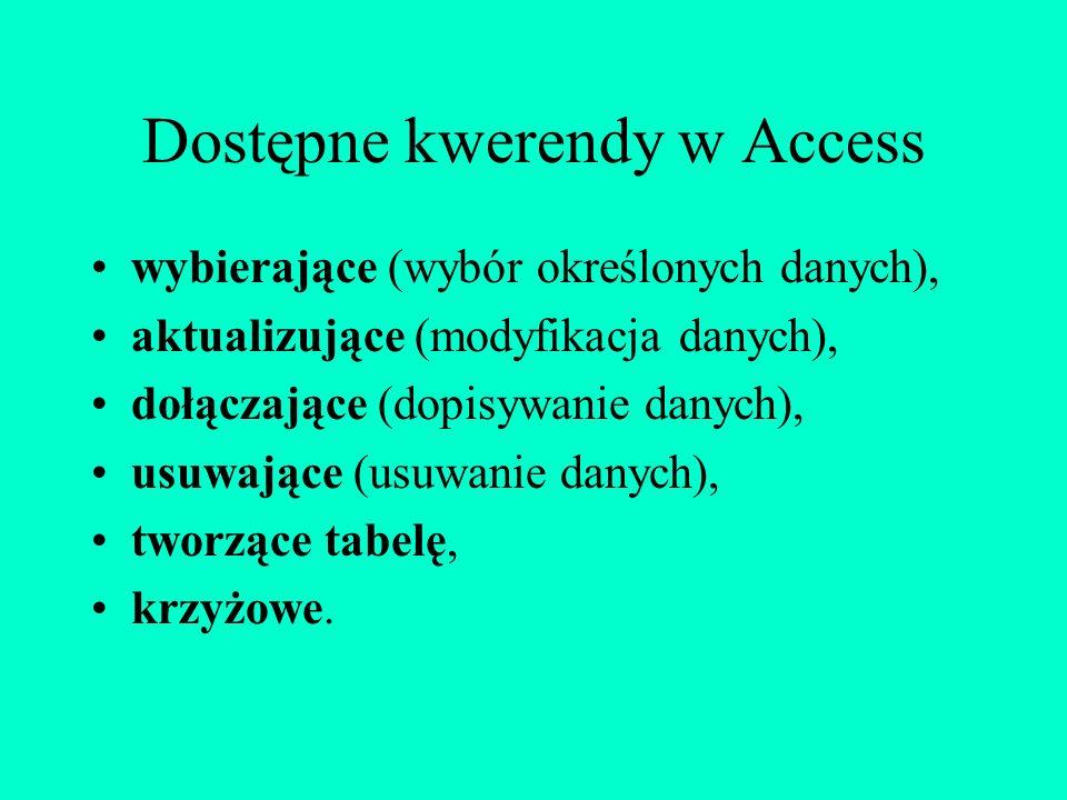 Dostępne kwerendy w Access wybierające (wybór określonych danych), aktualizujące (modyfikacja danych), dołączające (dopisywanie danych), usuwające (us