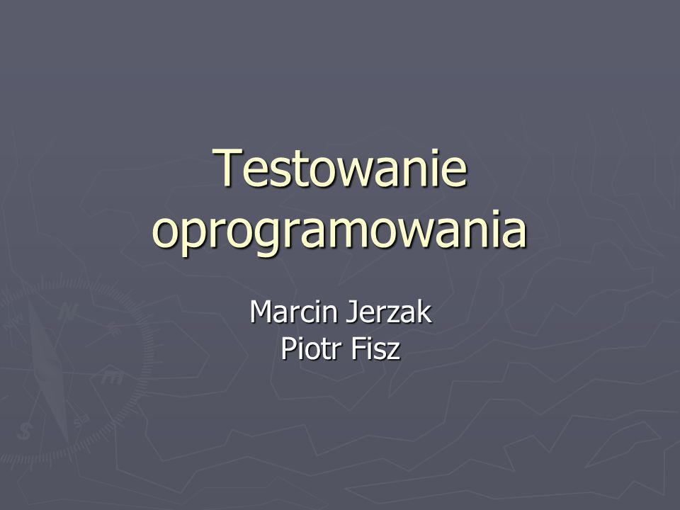 Testowanie oprogramowania Marcin Jerzak Piotr Fisz