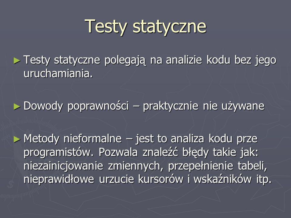 Testy statyczne Testy statyczne polegają na analizie kodu bez jego uruchamiania.