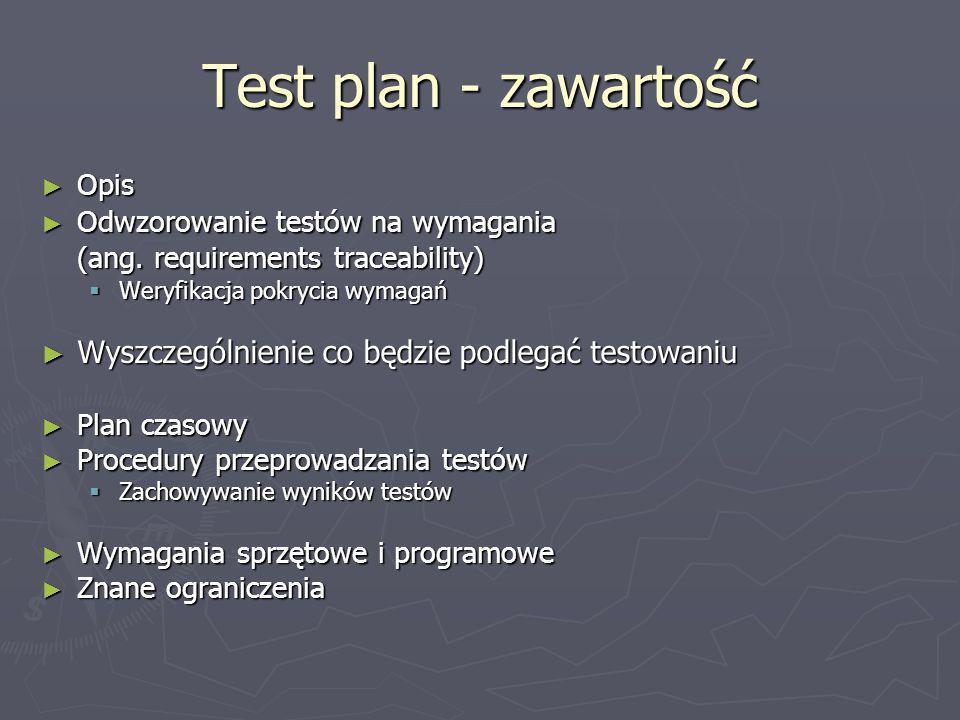 Test plan - zawartość Opis Opis Odwzorowanie testów na wymagania Odwzorowanie testów na wymagania (ang. requirements traceability) Weryfikacja pokryci