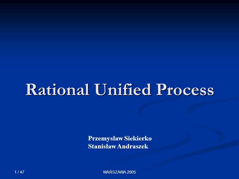 1 / 47 WARSZAWA 2005 Przemysław Siekierko Stanisław Andraszek Rational Unified Process
