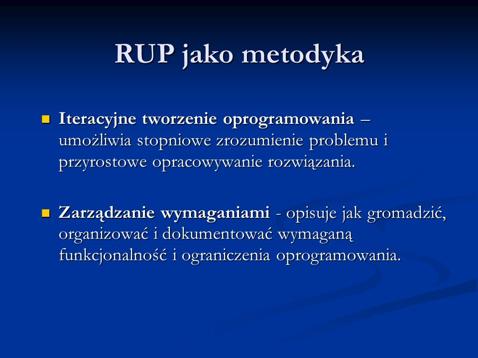 RUP jako metodyka Stosowanie architektur komponentowych – umożliwia tworzenie oprogramowania przy użyciu dobrze opisanych komponentów, modułów.