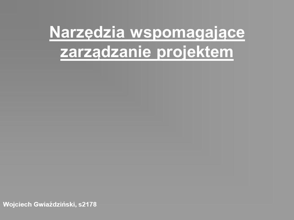 Narzędzia wspomagające zarządzanie projektem Wojciech Gwiaździński, s2178