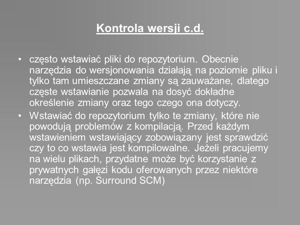 Kontrola wersji c.d. często wstawiać pliki do repozytorium. Obecnie narzędzia do wersjonowania działają na poziomie pliku i tylko tam umieszczane zmia