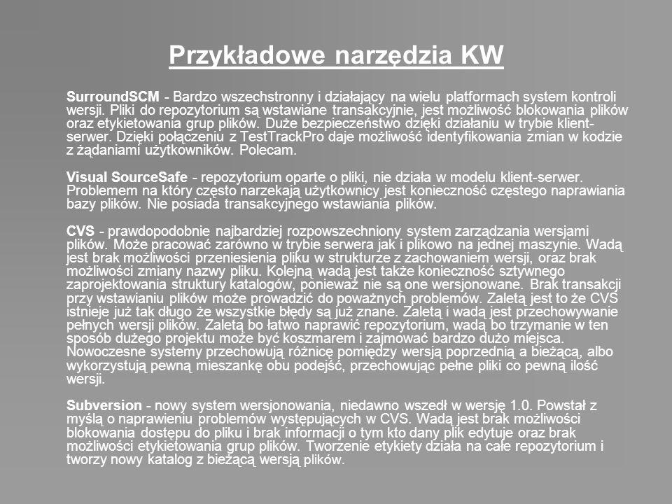 Przykładowe narzędzia KW SurroundSCM - Bardzo wszechstronny i działający na wielu platformach system kontroli wersji. Pliki do repozytorium są wstawia
