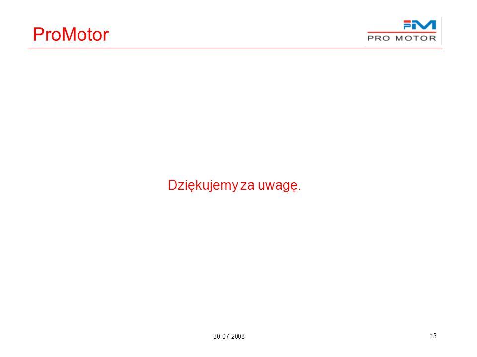 30.07.2008 13 ProMotor Dziękujemy za uwagę.