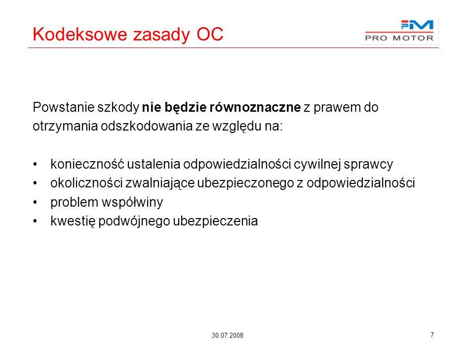 30.07.2008 7 Kodeksowe zasady OC Powstanie szkody nie będzie równoznaczne z prawem do otrzymania odszkodowania ze względu na: konieczność ustalenia od