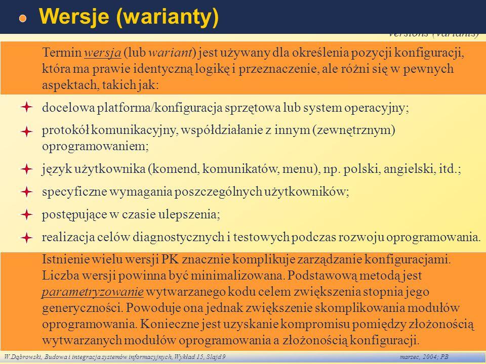 W.Dąbrowski, Budowa i integracja systemów informacyjnych, Wykład 15, Slajd 9marzec, 2004; PB Wersje (warianty) versions (variants) Termin wersja (lub