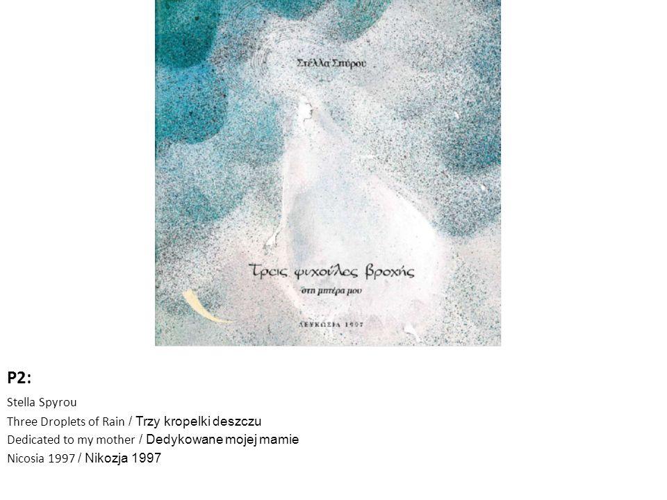 P2: Stella Spyrou Three Droplets of Rain / Trzy kropelki deszczu Dedicated to my mother / Dedykowane mojej mamie Nicosia 1997 / Nikozja 1997