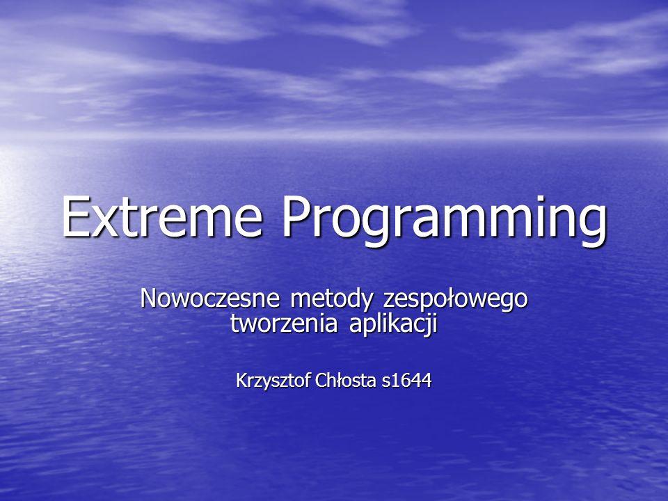 Extreme Programming Nowoczesne metody zespołowego tworzenia aplikacji Krzysztof Chłosta s1644
