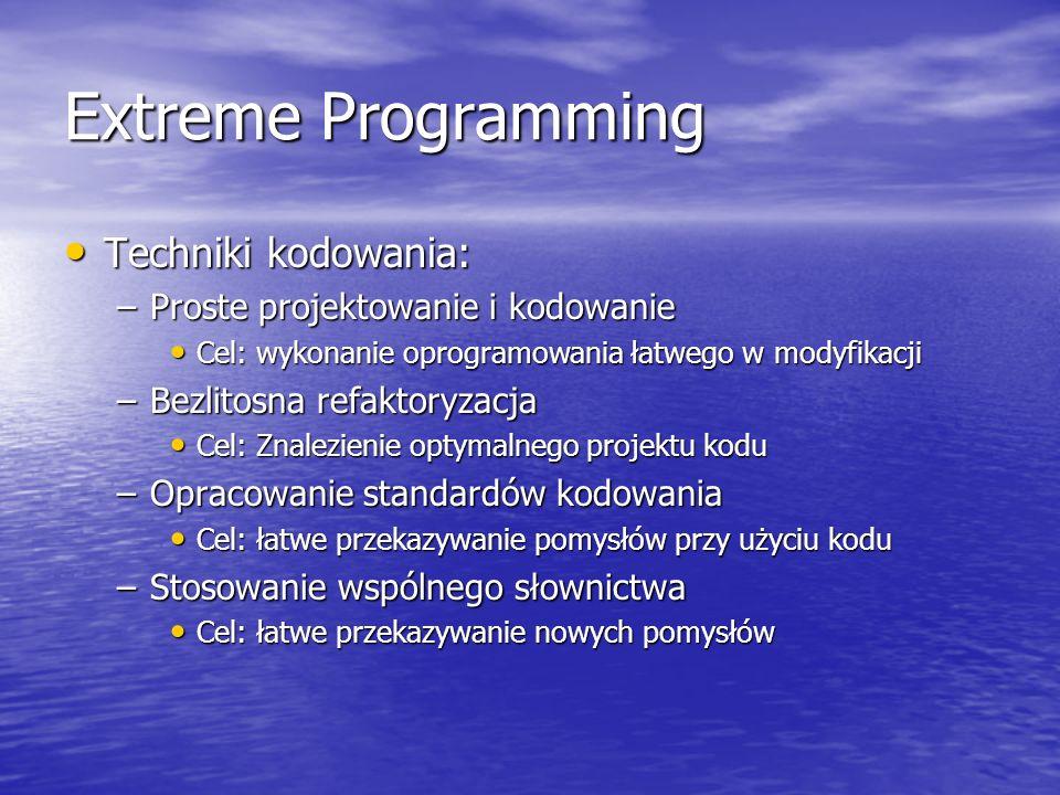 Extreme Programming Techniki kodowania: Techniki kodowania: –Proste projektowanie i kodowanie Cel: wykonanie oprogramowania łatwego w modyfikacji Cel: