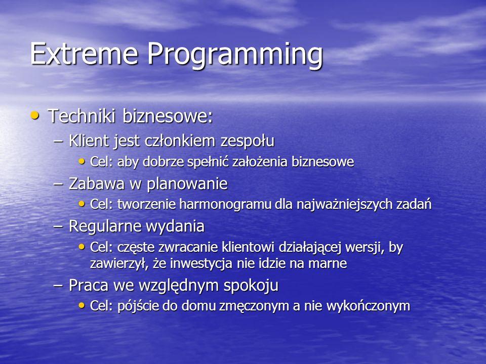 Extreme Programming Techniki biznesowe: Techniki biznesowe: –Klient jest członkiem zespołu Cel: aby dobrze spełnić założenia biznesowe Cel: aby dobrze