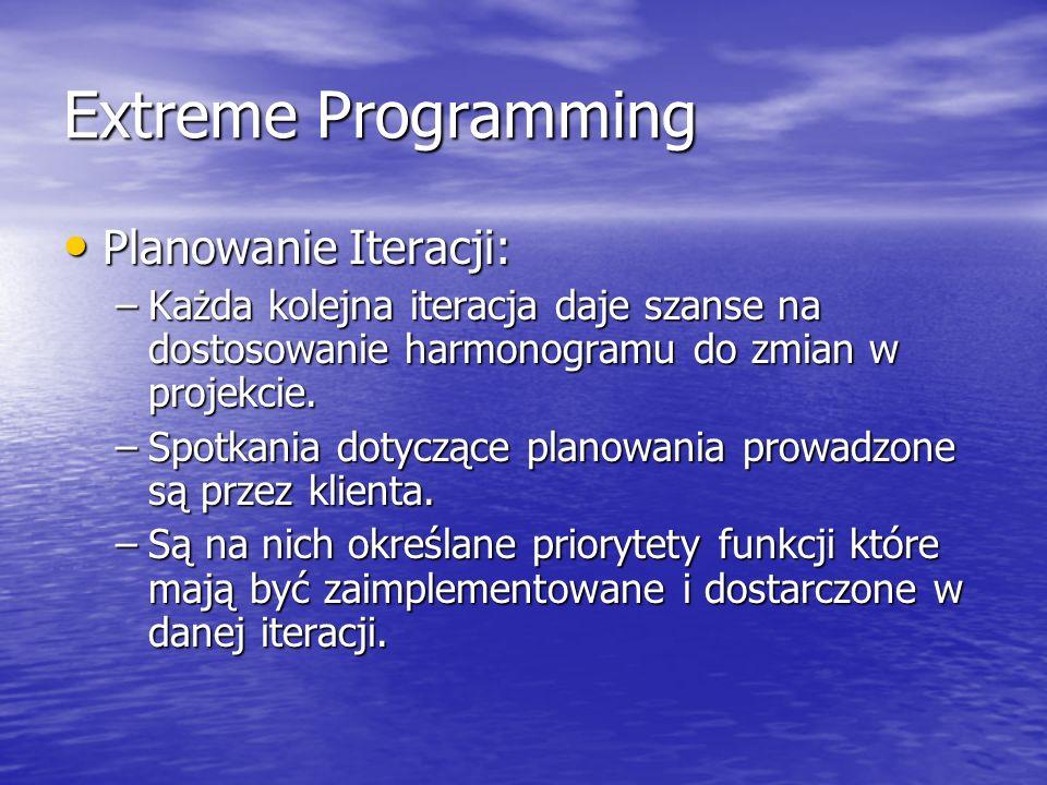 Extreme Programming Planowanie Iteracji: Planowanie Iteracji: –Każda kolejna iteracja daje szanse na dostosowanie harmonogramu do zmian w projekcie. –