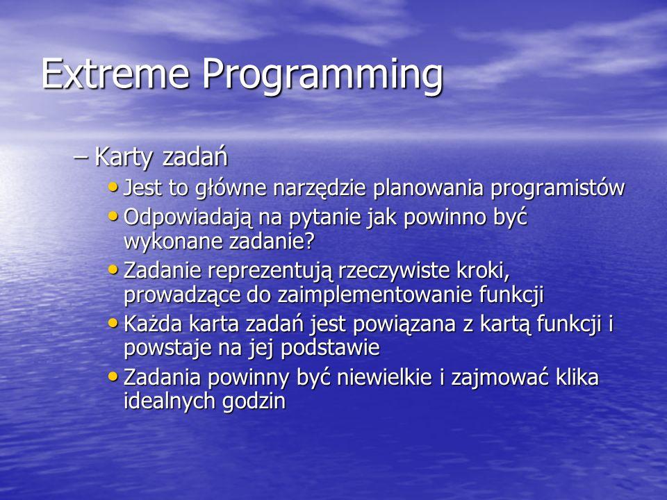 Extreme Programming –Karty zadań Jest to główne narzędzie planowania programistów Jest to główne narzędzie planowania programistów Odpowiadają na pyta