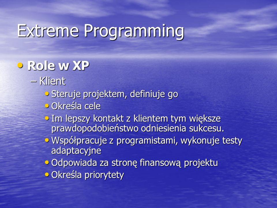 Extreme Programming Role w XP Role w XP –Klient Steruje projektem, definiuje go Steruje projektem, definiuje go Określa cele Określa cele Im lepszy ko