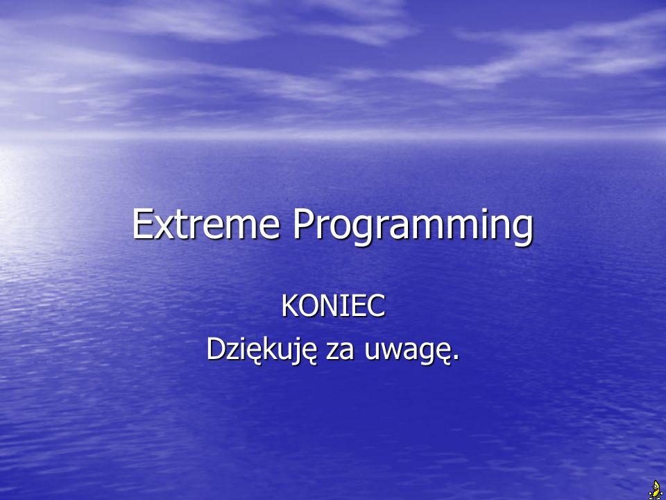 Extreme Programming KONIEC Dziękuję za uwagę.