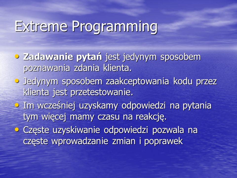 Extreme Programming Zadawanie pytań jest jedynym sposobem poznawania zdania klienta. Zadawanie pytań jest jedynym sposobem poznawania zdania klienta.