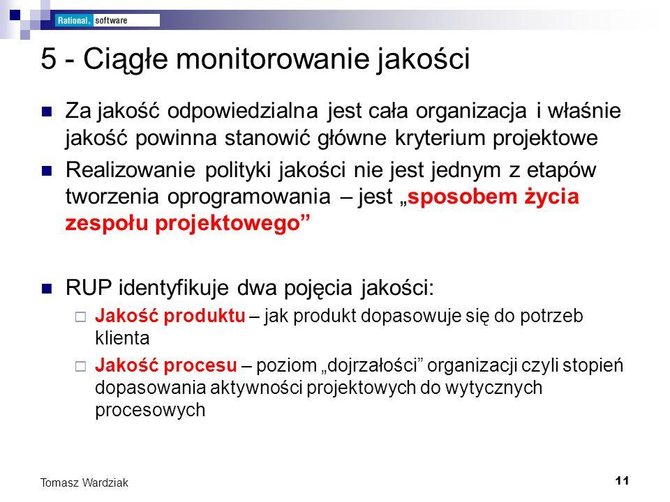 11 Tomasz Wardziak 5 - Ciągłe monitorowanie jakości Za jakość odpowiedzialna jest cała organizacja i właśnie jakość powinna stanowić główne kryterium