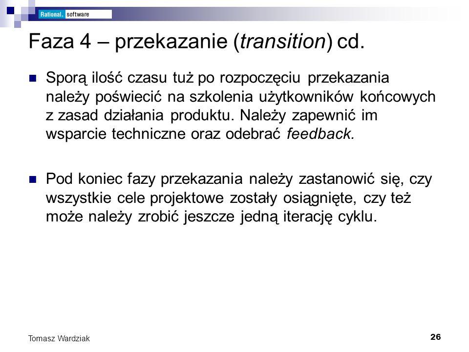 26 Tomasz Wardziak Faza 4 – przekazanie (transition) cd. Sporą ilość czasu tuż po rozpoczęciu przekazania należy poświecić na szkolenia użytkowników k