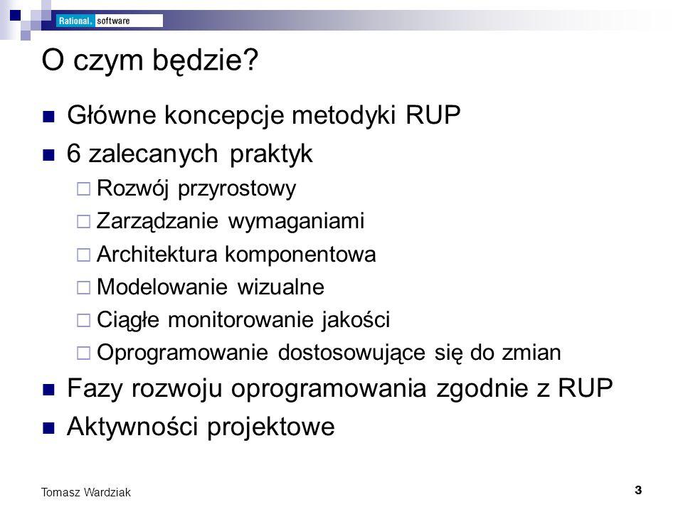 14 Tomasz Wardziak Fazy RUP cd.Cztery fazy proponowane przez RUP można zapisać na dwóch osiach.