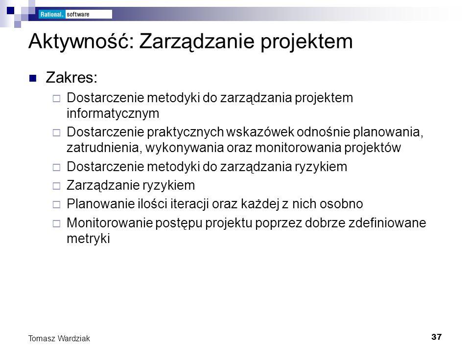 37 Tomasz Wardziak Aktywność: Zarządzanie projektem Zakres: Dostarczenie metodyki do zarządzania projektem informatycznym Dostarczenie praktycznych ws