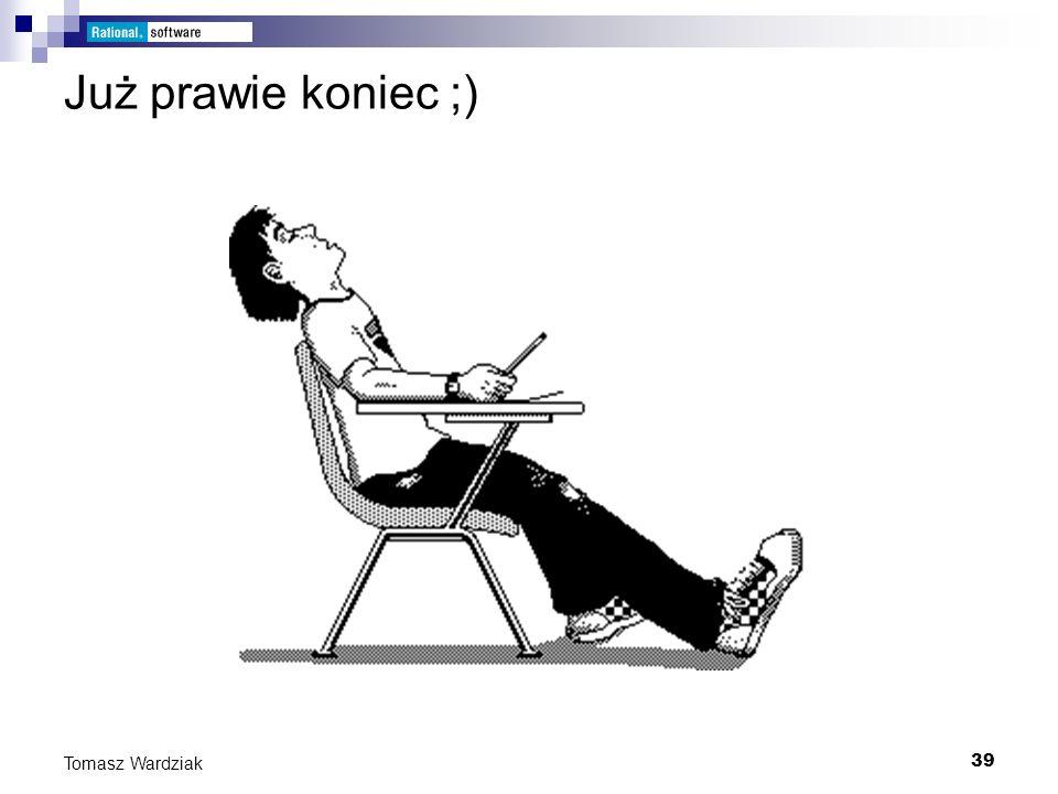 39 Tomasz Wardziak Już prawie koniec ;)
