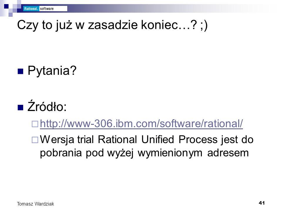 41 Tomasz Wardziak Czy to już w zasadzie koniec…? ;) Pytania? Źródło: http://www-306.ibm.com/software/rational/ Wersja trial Rational Unified Process