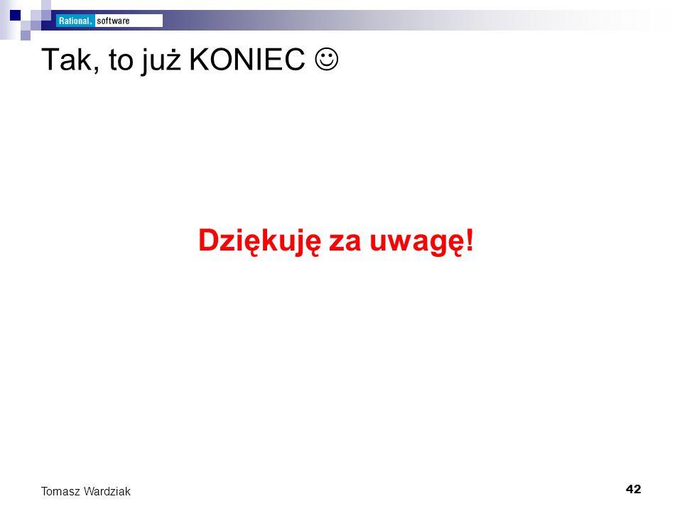 42 Tomasz Wardziak Tak, to już KONIEC Dziękuję za uwagę!