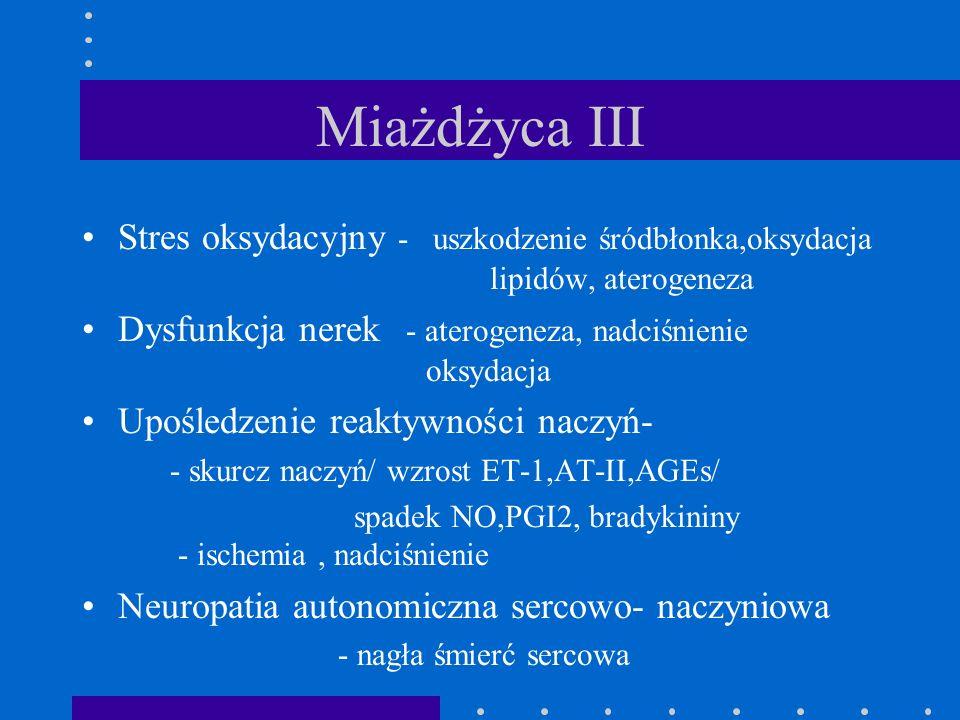 Miażdżyca III Stres oksydacyjny - uszkodzenie śródbłonka,oksydacja lipidów, aterogeneza Dysfunkcja nerek - aterogeneza, nadciśnienie oksydacja Upośled