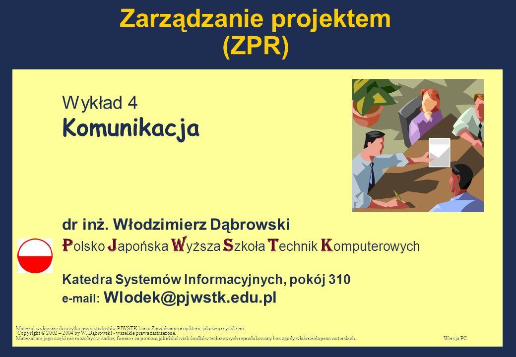 W.Dąbrowski, Zarządzanie projektem, Wykład 4, Slajd 12marzec, 2004; PC Obszary komunikacji (5) Zaplanować odbiory Określić: sposób generowania, zbierania i propagowania informacji niezbędnych do formalnych odbiorów prac, produktów, faz i całego projektu