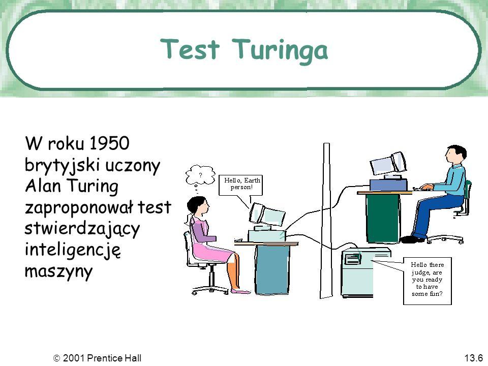 2001 Prentice Hall13.6 Test Turinga W roku 1950 brytyjski uczony Alan Turing zaproponował test stwierdzający inteligencję maszyny
