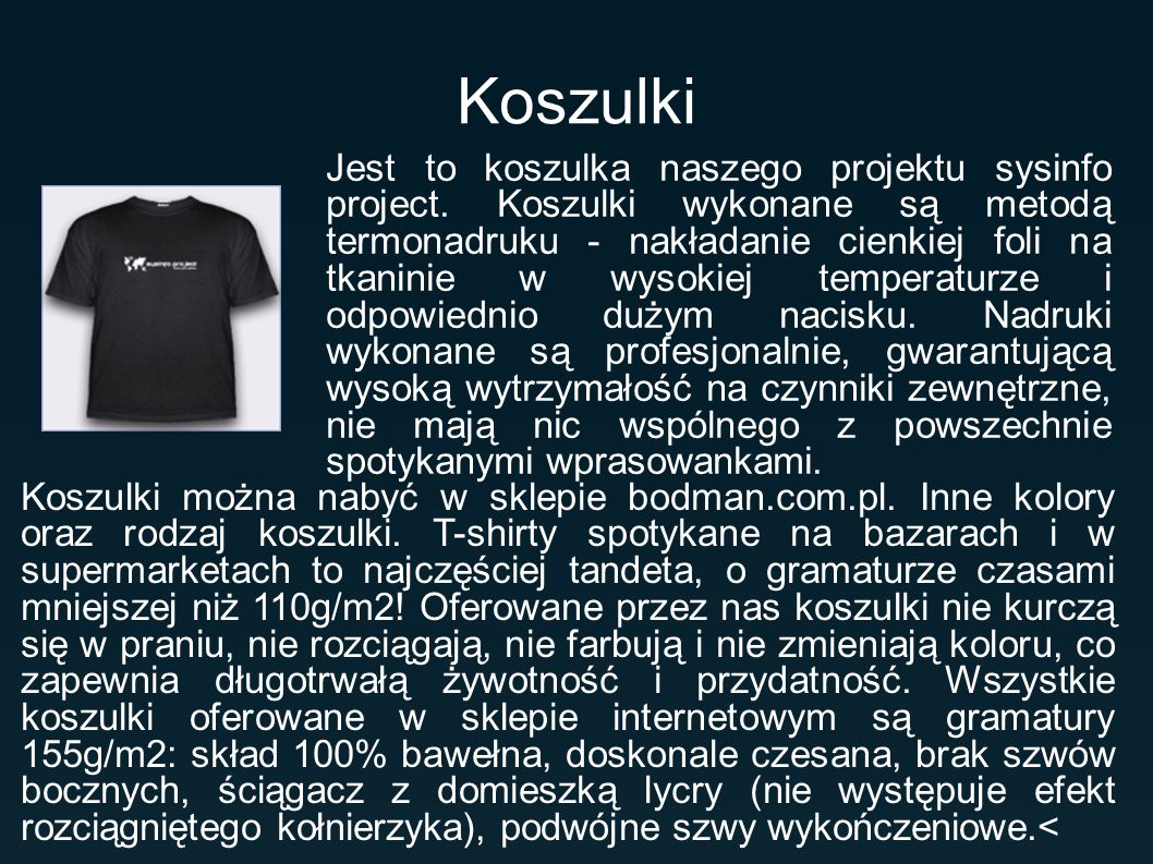 Koszulki Jest to koszulka naszego projektu sysinfo project. Koszulki wykonane są metodą termonadruku - nakładanie cienkiej foli na tkaninie w wysokiej