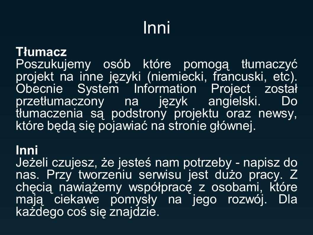 Inni Tłumacz Poszukujemy osób które pomogą tłumaczyć projekt na inne języki (niemiecki, francuski, etc). Obecnie System Information Project został prz