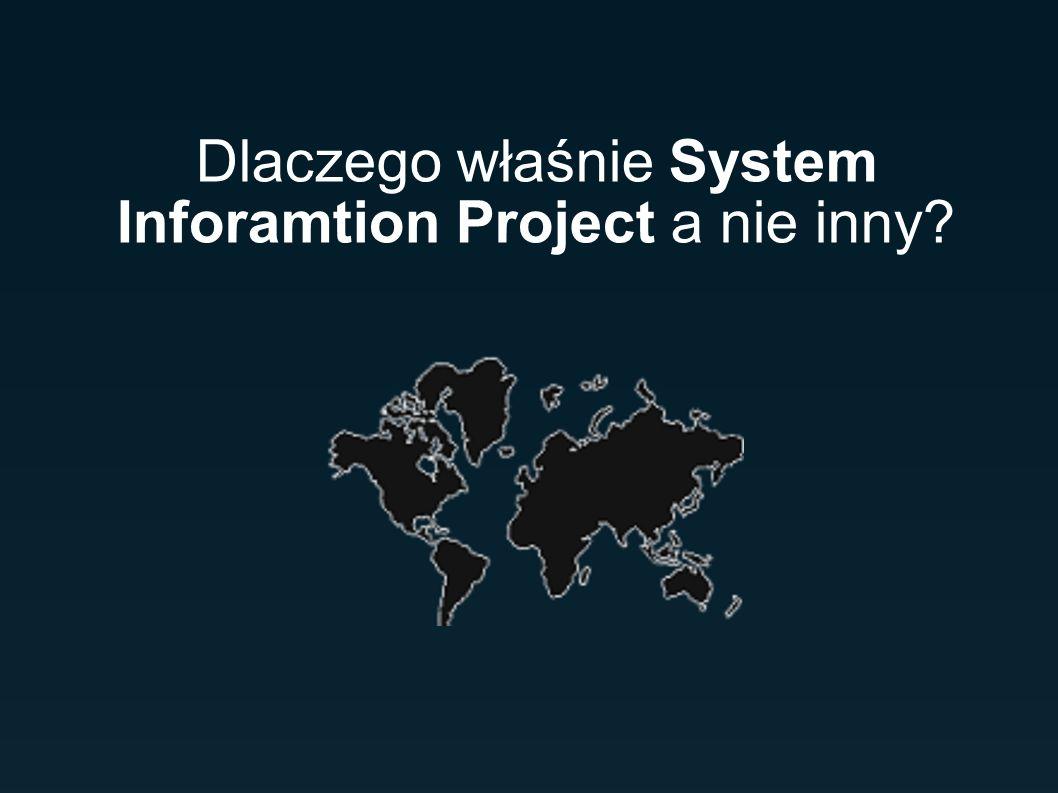 Dlaczego właśnie System Inforamtion Project a nie inny?