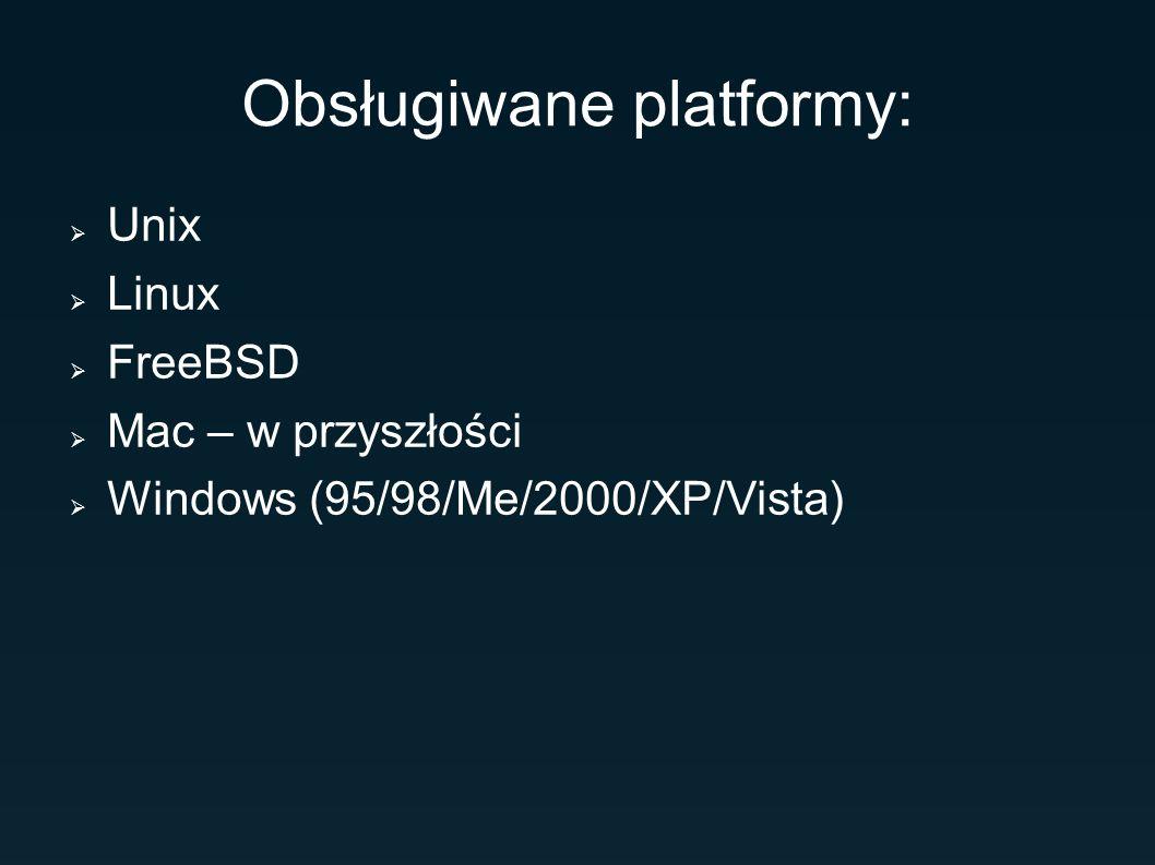 Obsługiwane platformy: Unix Linux FreeBSD Mac – w przyszłości Windows (95/98/Me/2000/XP/Vista)