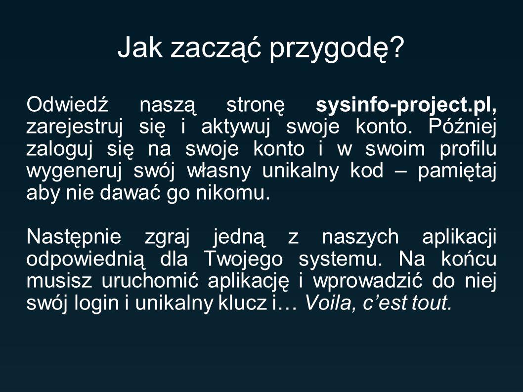 Jak zacząć przygodę? Odwiedź naszą stronę sysinfo-project.pl, zarejestruj się i aktywuj swoje konto. Później zaloguj się na swoje konto i w swoim prof